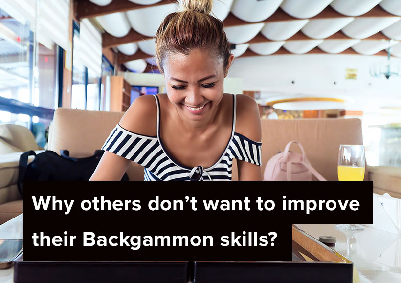 Why others don't want to improve their Backgammon skills