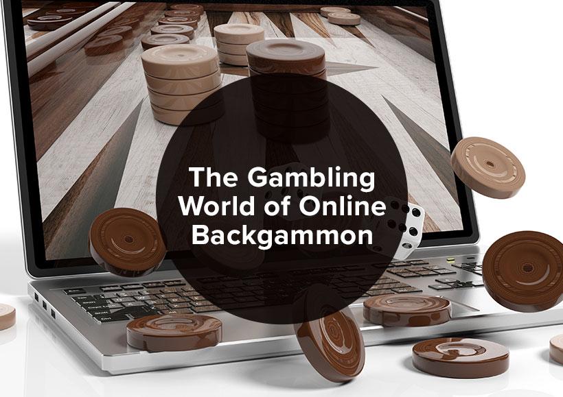 The Gambling World Of Online Backgammon
